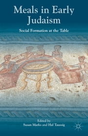 Meals in Early Judaism - Social Formation at the Table ebook by Susan Marks,Hal Taussig