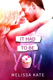 It Had To Be You - Crystal Valley, #1 ebook by Melissa Kate