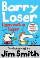 Barry Loser: I am Not a Loser (The Barry Loser Series) ebook by Jim Smith