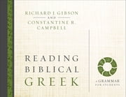 Reading Biblical Greek - A Grammar for Students ebook by Richard J. Gibson,Constantine R. Campbell