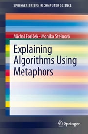 Explaining Algorithms Using Metaphors ebook by Michal Forišek,Monika Steinová