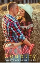 Wild Country - Wild Romance ebook by Constance Ruth Clark