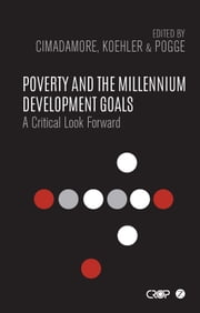 Poverty and the Millennium Development Goals - A Critical Look Forward ebook by Alberto Cimadamore,Gabriele Koehler,Thomas Pogge