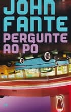 Pergunte ao pó ebook by John Fante
