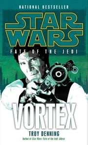 Vortex: Star Wars (Fate of the Jedi) ebook by Troy Denning