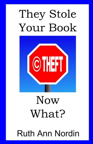 They Stole Your Book! Now What? ebook by Ruth Ann Nordin