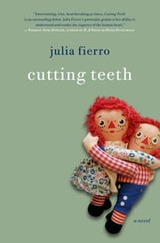 Cutting Teeth - A Novel ebook by Julia Fierro