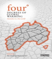 Four Degrees of Global Warming - Australia in a Hot World ebook by Peter Christoff