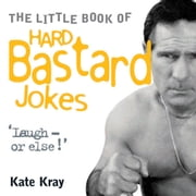 The Little Book of Hard Bastard Jokes ebook by Kate Kray
