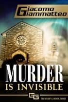 Murder Is Invisible ebook by Giacomo Giammatteo