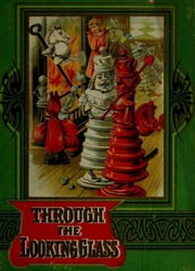 Through The Looking Glass - Illustrated & Annotated Edition ebook by Lewis Carroll,John Tenniel