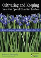 Cultivating and Keeping Committed Special Education Teachers ebook by Bonnie S. Billingsley
