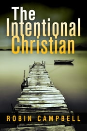 The Intentional Christian ebook by Robin Campbell