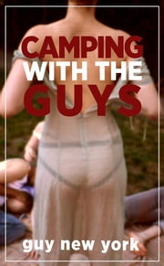 Camping With The Guys - An MMMF Foursome by the Lake ebook by Guy New York