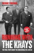 Running with the Krays - The Final Truth About The Krays and the Underworld We Lived In ebook by Tom Hardy, Freddie Foreman