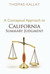 A Conceptual Approach to California Summary Judgment ebook by Thomas Kallay
