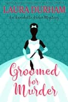 Groomed for Murder ebook by Laura Durham