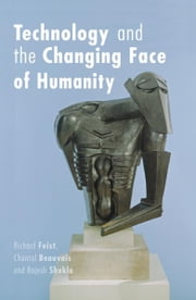 Technology and the Changing Face of Humanity ebook by