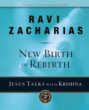 New Birth or Rebirth? - Jesus Talks with Krishna ebook by Ravi Zacharias