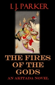 The Fires of the Gods - Akitada Mysteries, #7 ebook by I. J. Parker