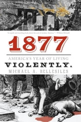 1877 - America's Year of Living Violently ebook by Michael  A. Bellesiles