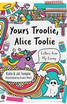 Yours Troolie, Alice Toolie ebook by Kate Temple, Jol Temple, Grace West