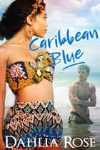 Caribbean Blue ebook by Dahlia Rose