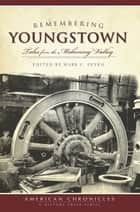 Remembering Youngstown - Tales from the Mahoning Valley ebook by