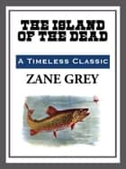 Island of the Dead ebook by Zane Grey