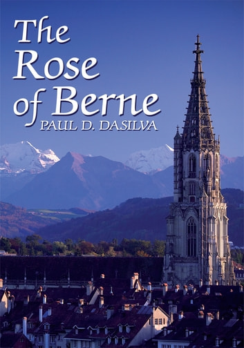 The Rose of Berne ebook by PAUL D. DASILVA