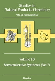 Studies in Natural Products Chemistry: Stereoselective Synthesis (Part F) ebook by Rahman, Atta-ur-