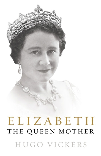 Elizabeth, The Queen Mother eBook by Hugo Vickers