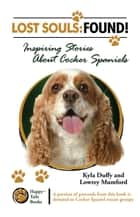 Lost Souls: Found! Inspiring Stories about Cocker Spaniels ebook by Kyla Duffy
