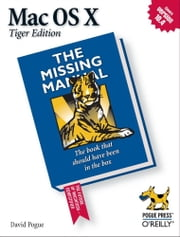 Mac OS X: The Missing Manual, Tiger Edition - The Missing Manual ebook by David Pogue