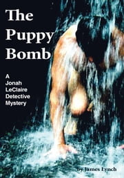 The Puppy Bomb - A Jonah LeClaire Detective Mystery ebook by James Lynch