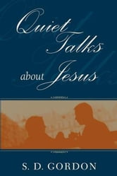 Quiet Talks About Jesus ebook by S D Gordon