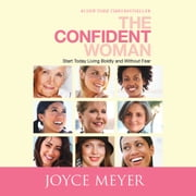 The Confident Woman - Start Today Living Boldly and Without Fear livre audio by Joyce Meyer