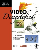 Video Demystified: A Handbook for the Digital Engineer ebook by Jack, Keith