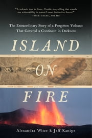 Island on Fire: The Extraordinary Story of a Forgotten Volcano That Changed the World ebook by Alexandra Witze,Jeff Kanipe