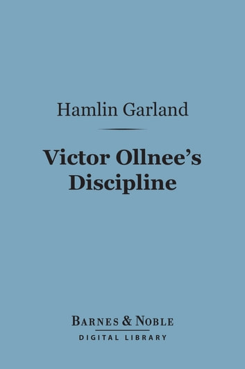Victor Ollnee's Discipline (Barnes & Noble Digital Library) ebook by Hamlin Garland