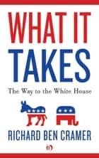 What It Takes: The Way to the White House ebook by Richard Ben Cramer