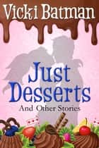 Just Desserts and Other Short Stories ebook by Vicki Batman