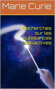 Recherches sur les substances radioactives ebook by Marie Curie