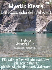 Mystic Rivers, le spiagge dolci del nord ovest - Trebbia, Meandri 1. - 4. ebook by Kobo.Web.Store.Products.Fields.ContributorFieldViewModel