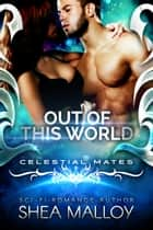 Out of this World - Celestial Mates ebook by Shea Malloy