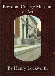 Bowdoin College Museum of Art ebook by Henry Lockworth,Lucy Mcgreggor,John Hawk