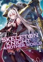 Skeleton Knight in Another World (Light Novel) Vol. 1 ebook by Ennki Hakari, KeG