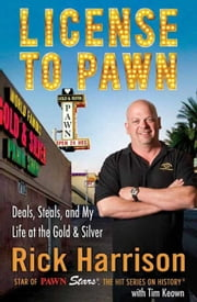 License to Pawn - Deals, Steals, and My Life at the Gold & Silver ebook by Rick Harrison