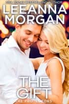 The Gift - A Sweet Small Town Romance ebook by Leeanna Morgan