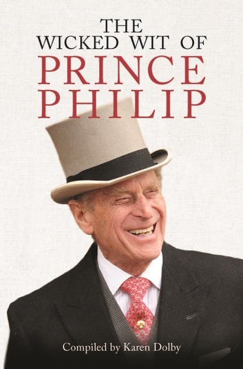 The Wicked Wit of Prince Philip ebook by Karen Dolby